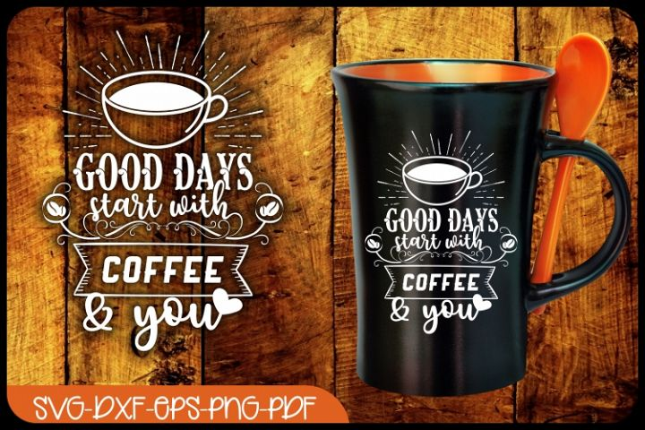 coffee svg, good days start with coffee & you,coffee quotes