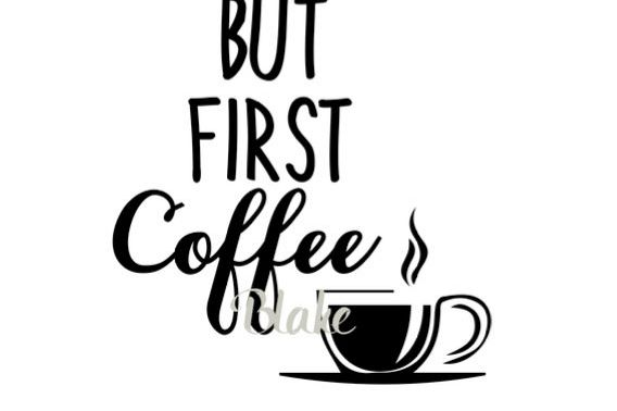 Download But First Coffee svg cut file But First Coffee svg for ...