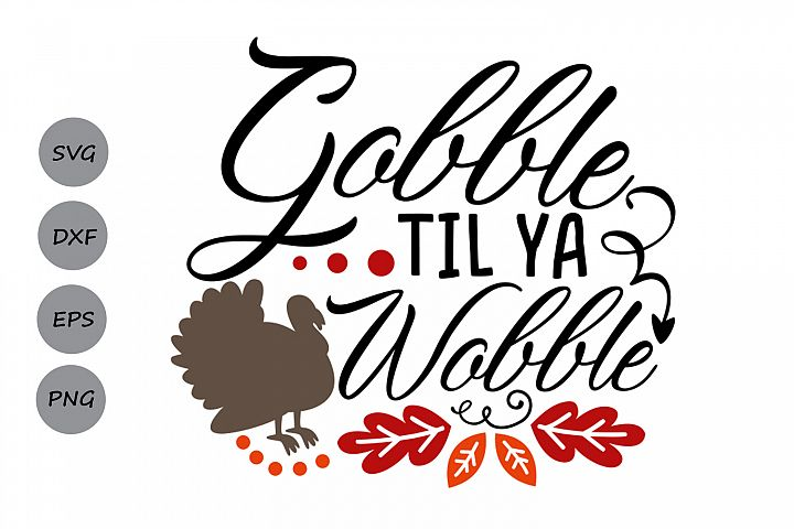 gobble til ya wobble svg, thanksgiving svg, turkey svg,.