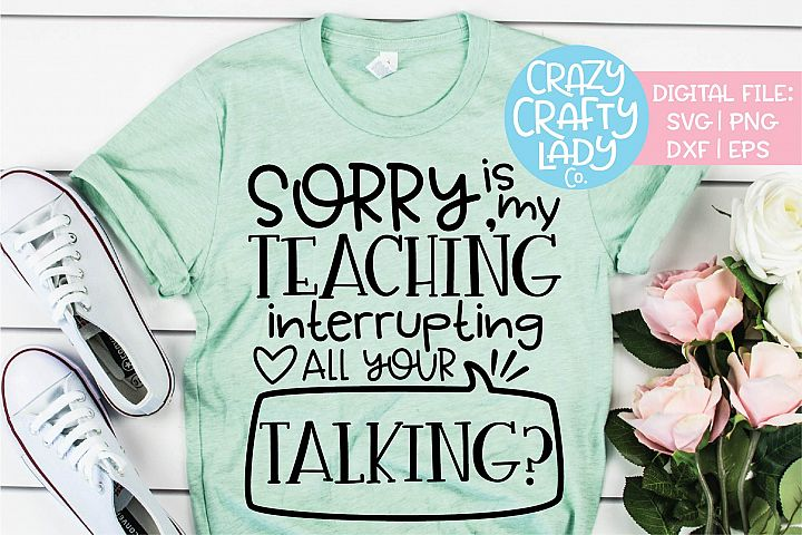 Sorry Is My Teaching Interrupting SVG DXF EPS PNG Cut File