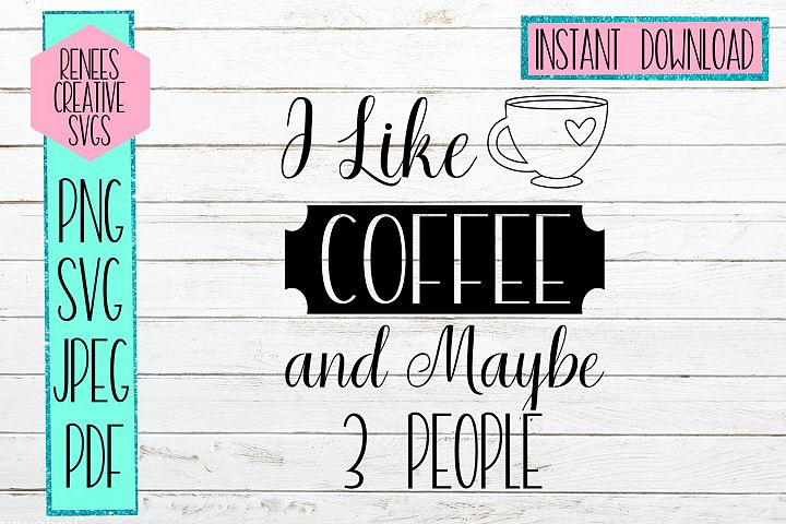 I like Coffee and Maybe 3 People | Humor SVG | SVG File