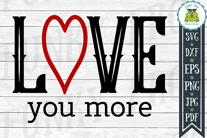 Love You More - Valentine SVG Cut File
