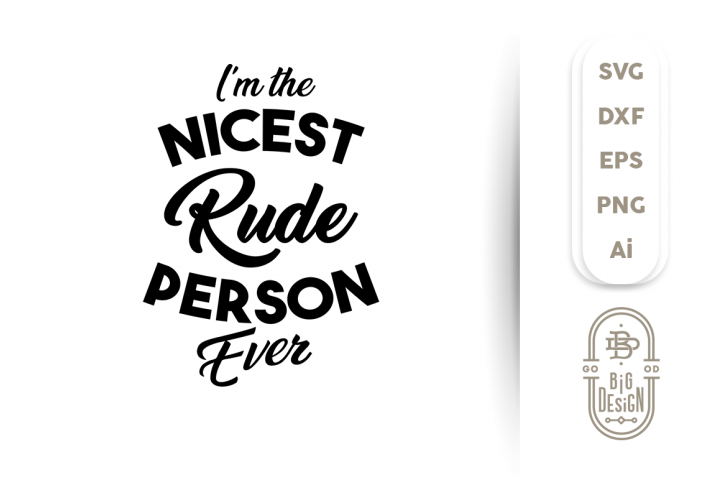 SVG Cut File: Im the Nicest Rude Person Ever