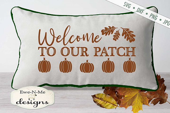 Welcome To Our Patch - Pumpkin Patch - Fall Autumn SVG DXF