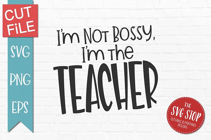 Bossy Teacher- SVG, PNG, EPS