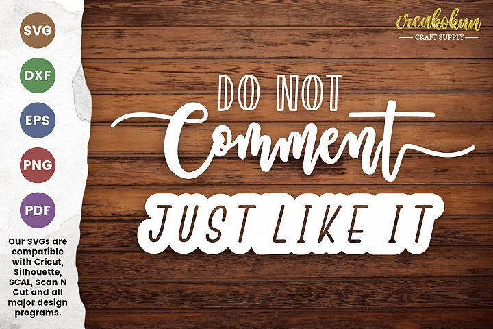 Do Not Comment Just Like It - Quotes SVG Cut File
