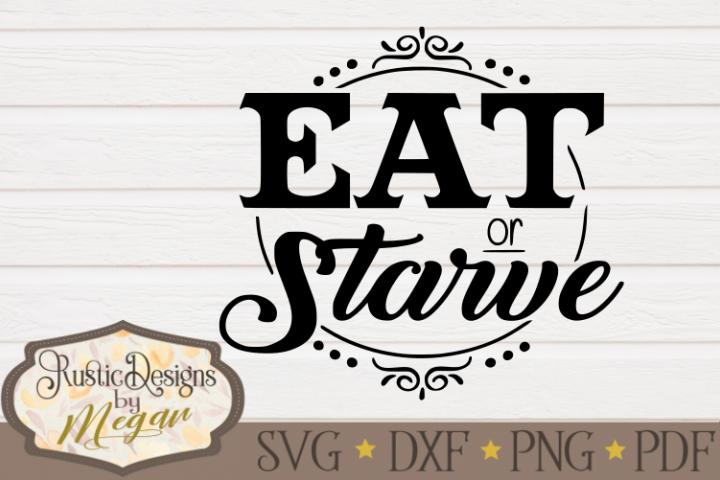 Eat or Starve farmhouse svg cut file