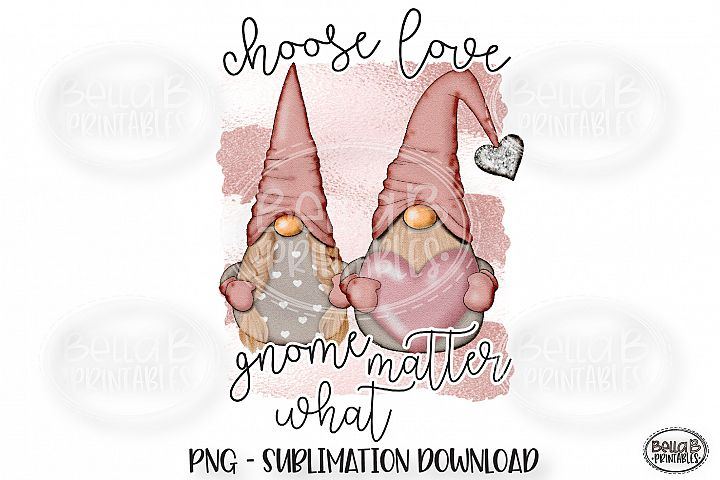 Valentines Sublimation Design, Choose Love Gnome Matter What