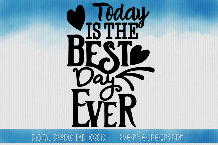 Today Is The Best Day Ever SVG by Digital Doodle Pad