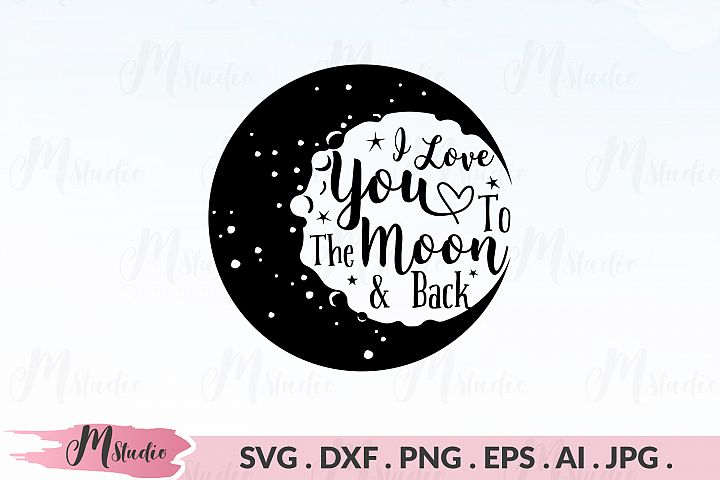 I love you to the moon and back svg .
