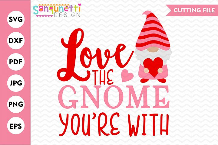 Love the Gnome youre with SVG, Valentine gnome cutting file