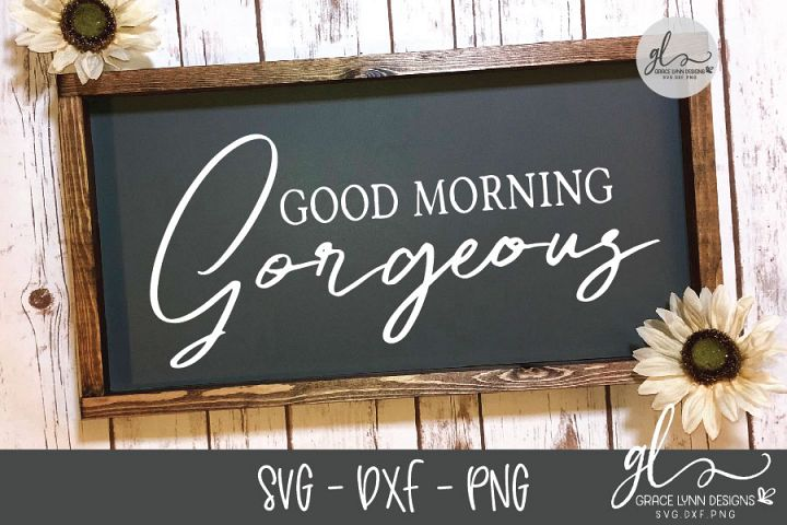 Good Morning Gorgeous - SVG Cut File