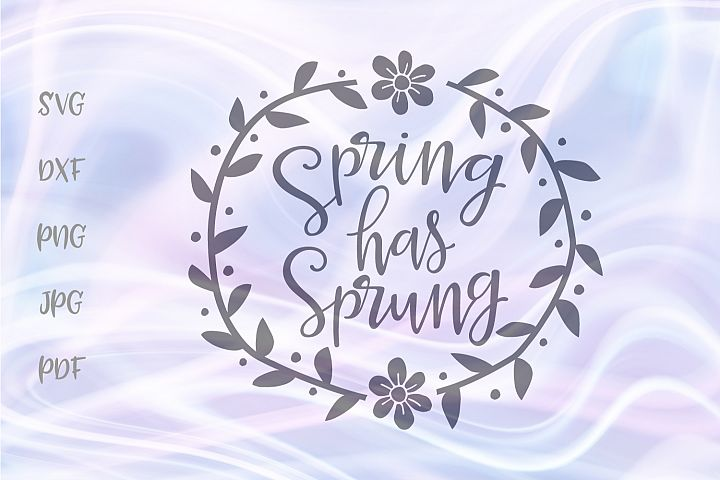 Spring Has Sprung Cut File SVG DXF PNG JPG PDF