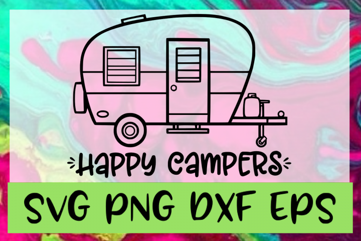 Happy Campers Camping Quote SVG PNG DXF & EPS Design Files