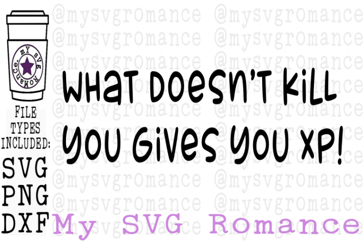 What Doesnt Kill You Gives You XP Gamer Design SVG DXF PNG