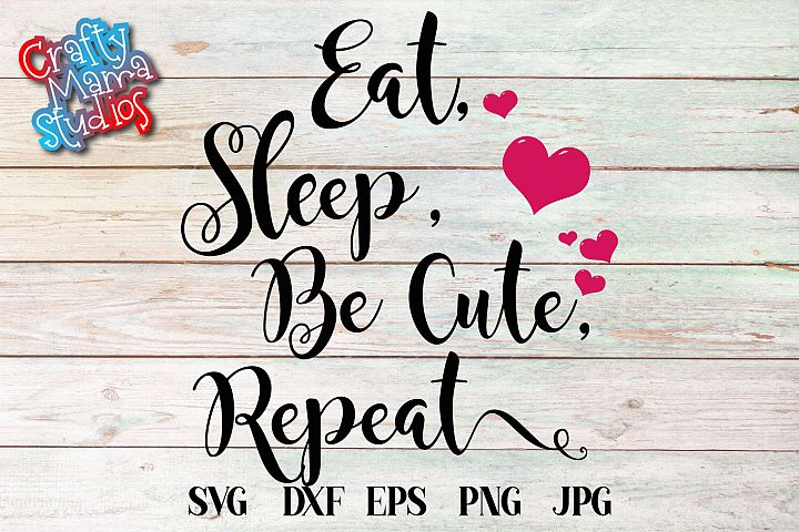 Eat Sleep Be Cute Repeat SVG, New Baby Love Sublimation
