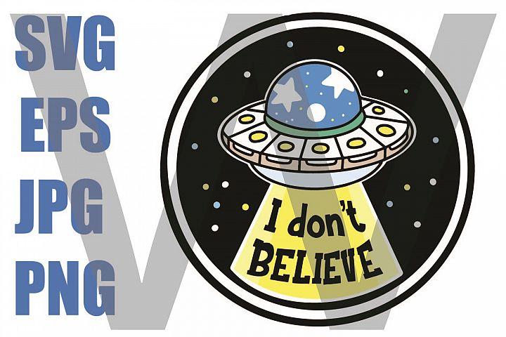 UFO Abduction I dont believe - SVG EPS JPG PNG