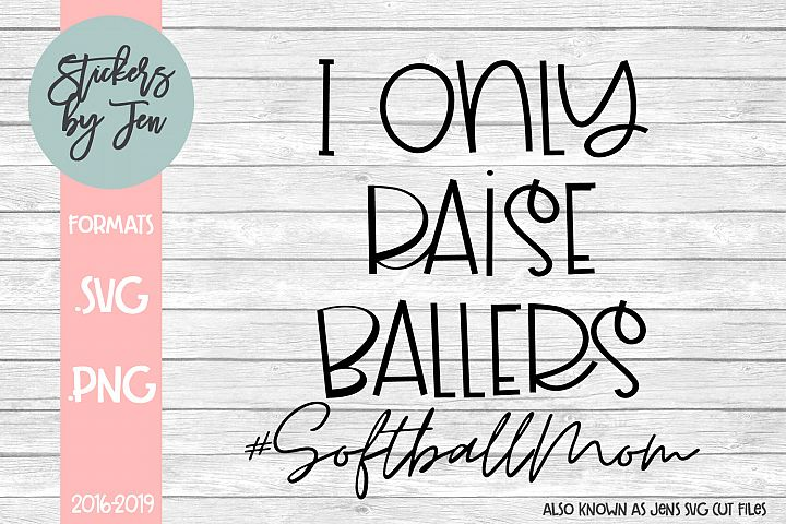 I Only Raise Ballers Softball Mom SVG Cut File