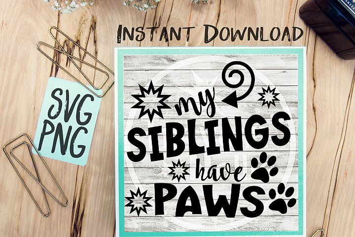 My Siblings Have Paws SVG Image Design for Vinyl Cutters Print DIY Shirt Design Brother Cricut Cameo Cutout Dog Brother Sister Child