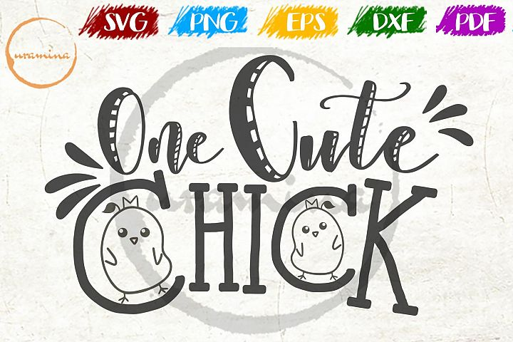One Cute Chick Easter SVG DXF PDF PNG