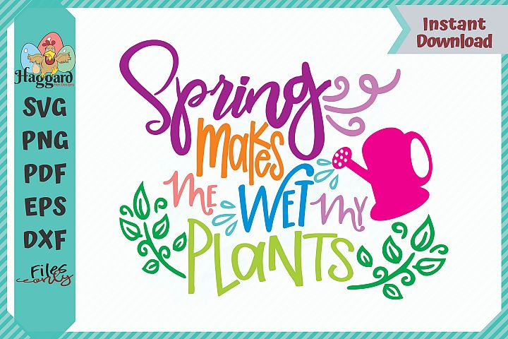 HHD Spring Makes Me Wet My Plants SVG