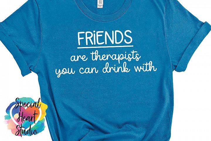 Friends are therapists you can drink with - A funny SVG
