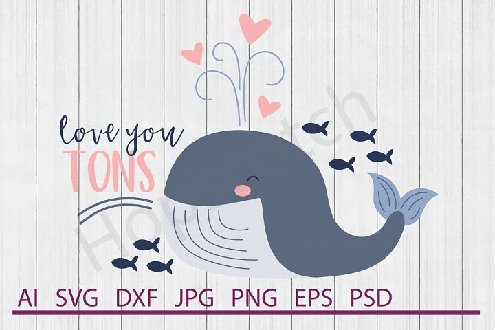 Whale SVG, Love You Tons SVG, DXF File, Cuttable File