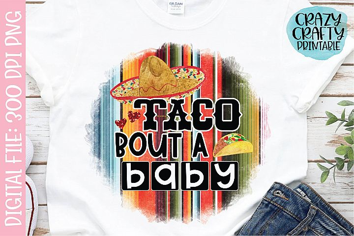 Taco Bout a Baby PNG Printable Sublimation File