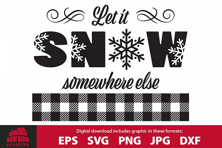 Let it Snow Somewhere Else - SVG, EPS, JPG, PNG, DXF
