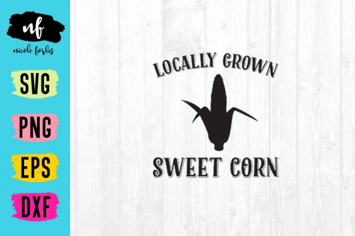 Locally Grown Sweet Corn Farm Sign SVG Cut File