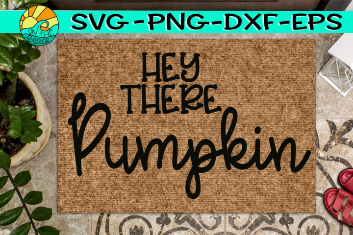Hey There Pumpkin - Welcome Mat - Sign - SVG PND EPX DXF