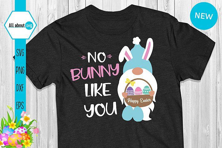 No Bunny Like You Svg, Easter Bunny Gnome Svg