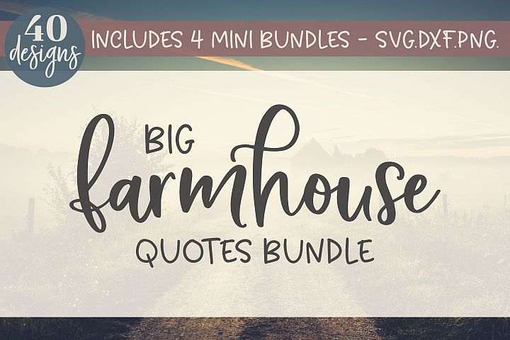 Big Farmhouse Quotes Bundle - 40 Designs - SVG, DXF & PNG