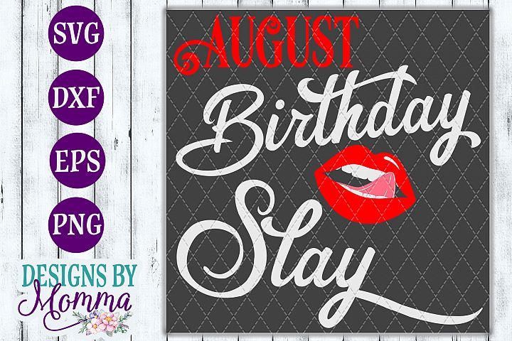 August Birthday Slay Lips Mouth Tongue SVG