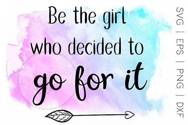 SVG File, Quote, Be the girl who decided to go or it