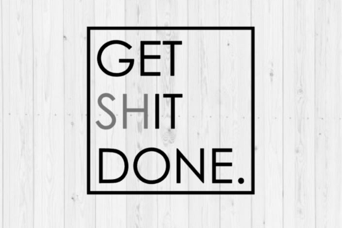 Get shit done, funny svg, motivational svg, clip art, digital download, commercial use, Silhouette, instant download, png, svg, dxf, Cricut