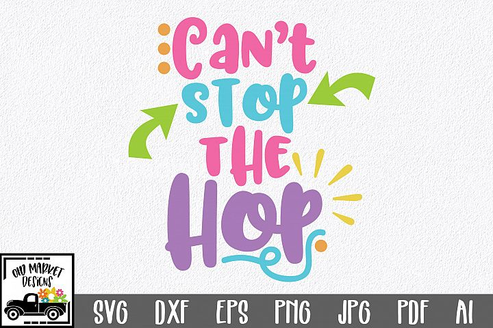 Easter SVG Cut File - Cant Stop the Hop SVG DXF EPS PNG AI