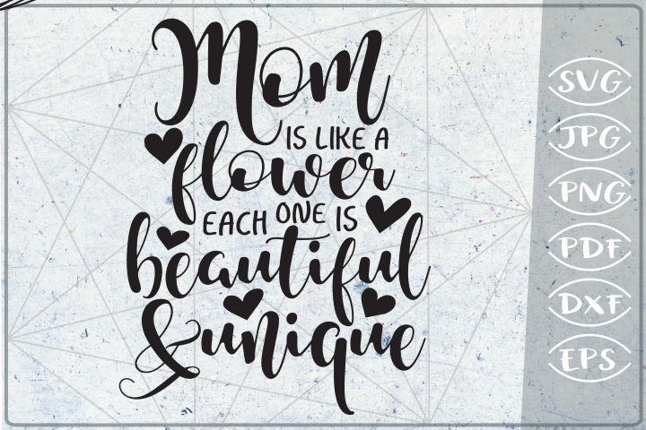 Mom Is Like A Flower-Beautiful & Unique SVG Cutting File