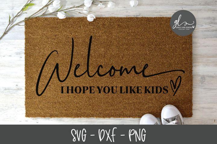 Welcome I Hope You Like Kids - SVG Cut File