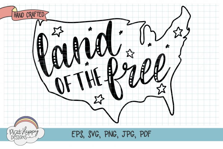 Land of the Free - Forth of July - Patriotic SVG Cut File