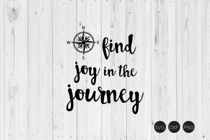 Find Joy In The Journey SVG, Quote SVG, DXF, PNG Cut Files