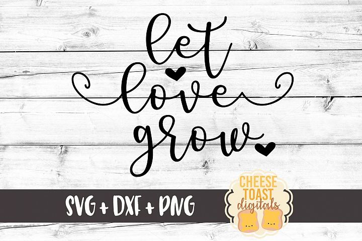 Let Love Grow - Valentines Day SVG PNG DXF Cut Files