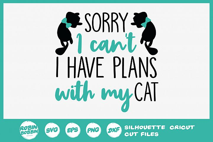 Sorry I Cant I Have Plans With My Cat SVG - Cat Lover SVG