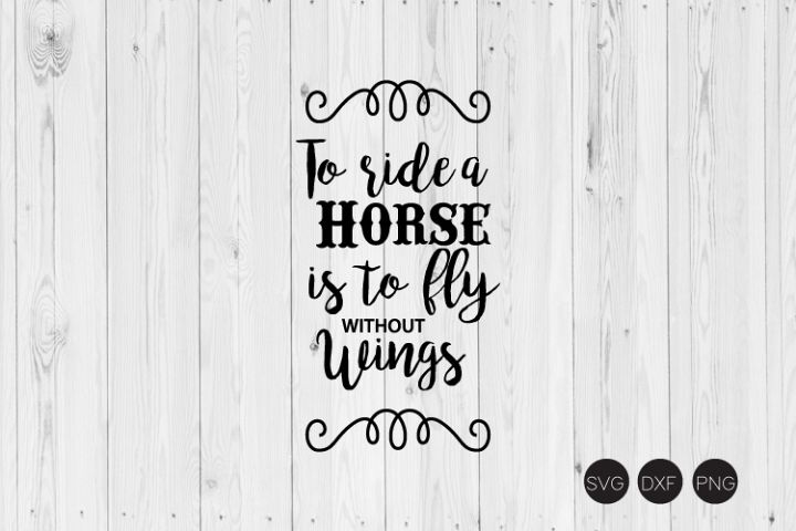 To Ride A Horse Is To Fly Without Wings SVG