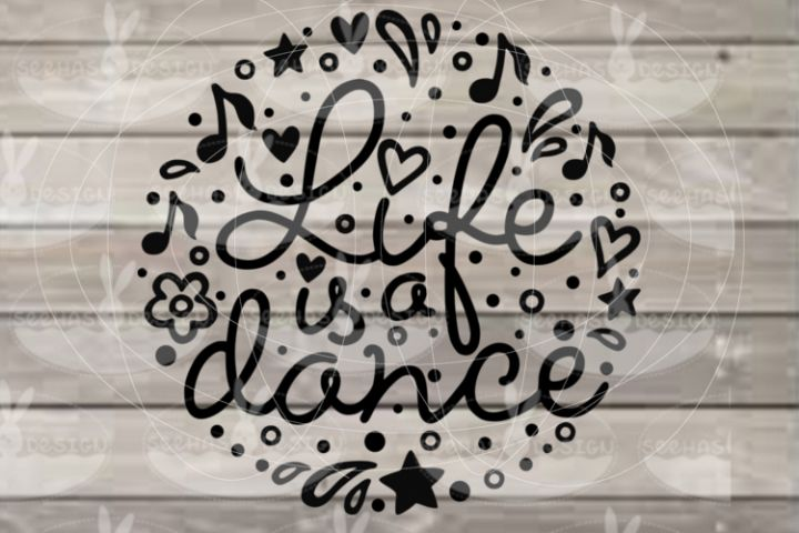 File Life is a dance for Cutting Lasercut Print SVG PDF EPS