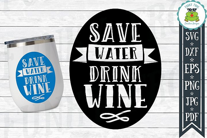 Save Water Drink Wine SVG Cut File for Crafters