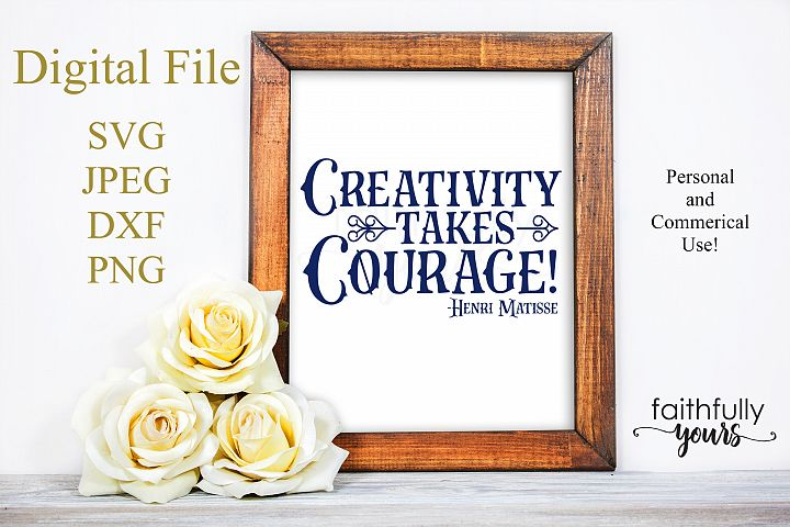 Creativity takes Courage! -Henri Mattise SVG PNG JPEG PDF