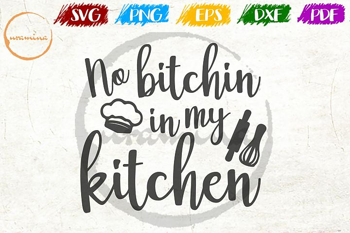 No Bitchin In My Kitchen SVG PDF PNG