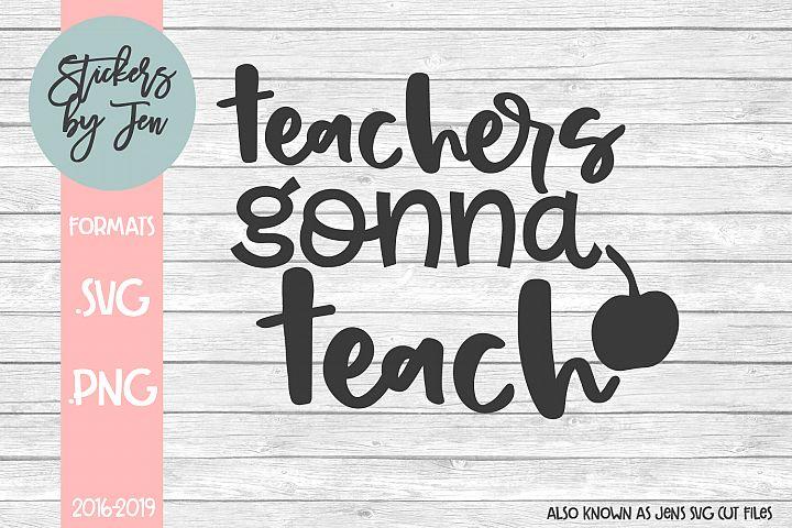 Teachers Gonna Teach SVG Cut File