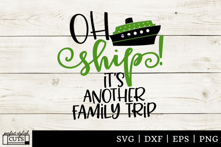 Cruise SVG - Oh Ship Its Another Family Cruise Trip SVG File